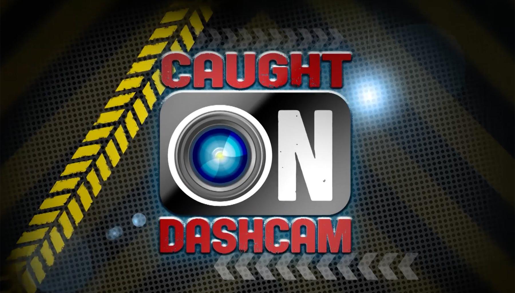 Caught on Dash Cam 10 x 30